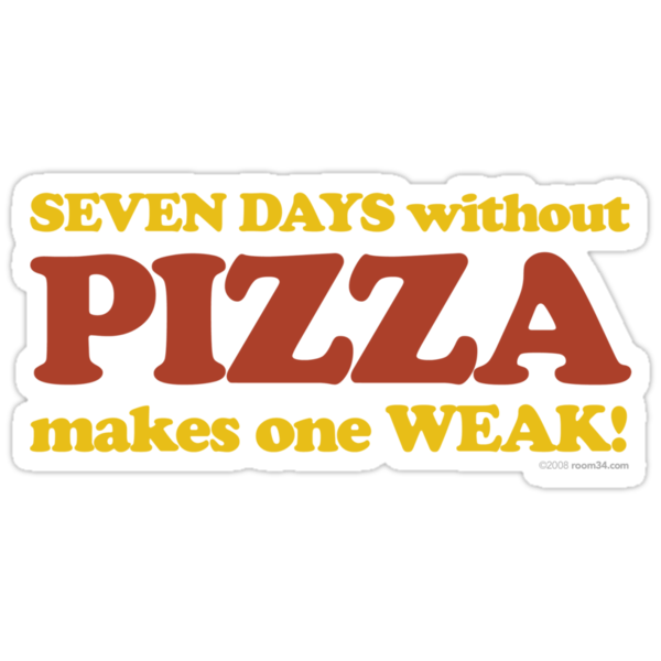 Seven Days Without Pizza Makes One Weak by room34
