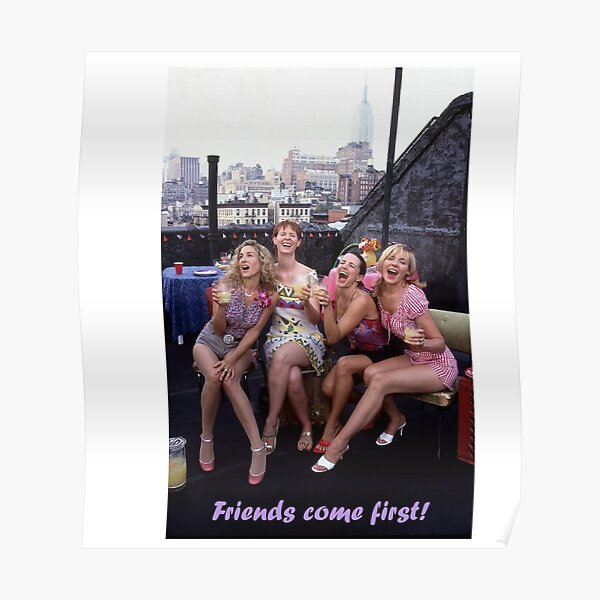 Friends come first! Sex and the city! Poster