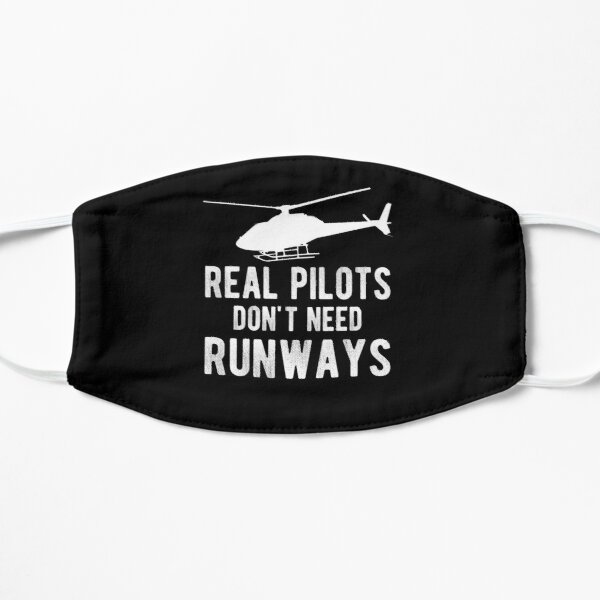 Real Pilots Don't Need Runways Helicopter Pilot Mask