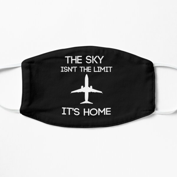 The Sky Isn't The Limit It's Home - Pilot Aviation Mask