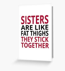 Sisters Are Like Fat Thighs Greeting Card