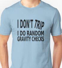 I Don't Trip. I Do Random Gravity Checks Unisex T-Shirt