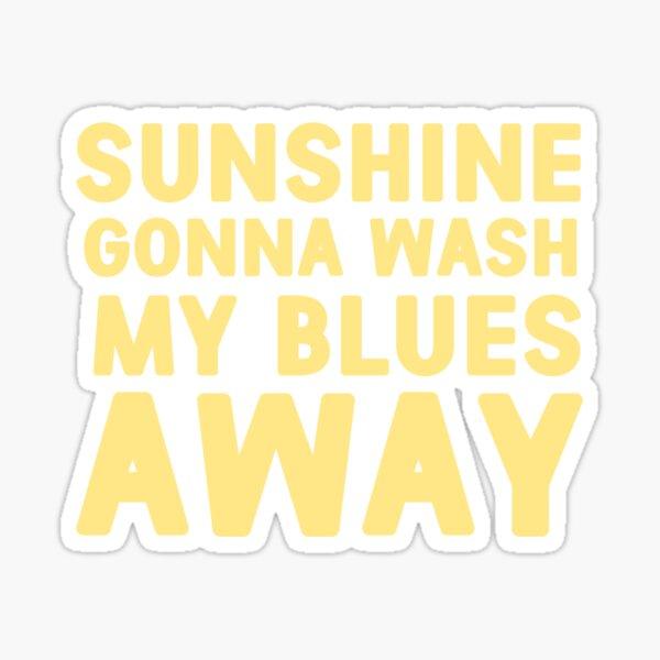 Sunshine gonna wash my blues away sticker  Sticker