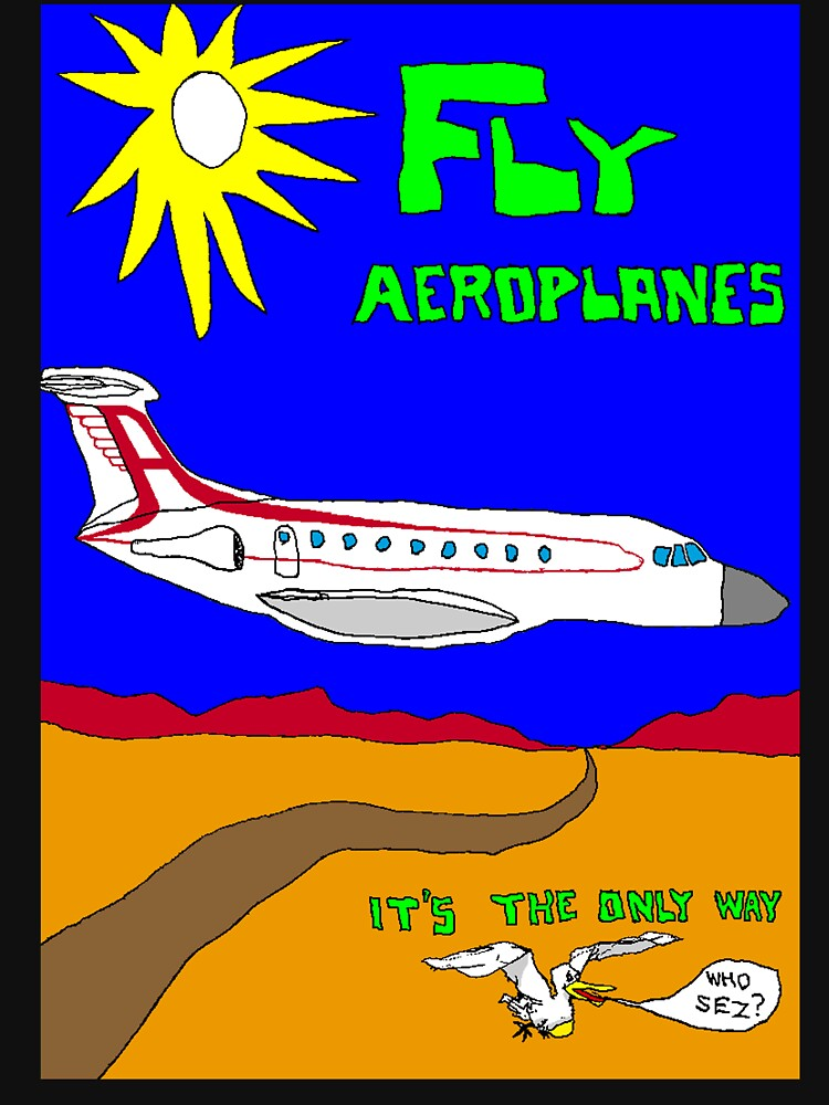 Fly Aeroplanes. It's the only way. Who sez? (Large) by muz2142