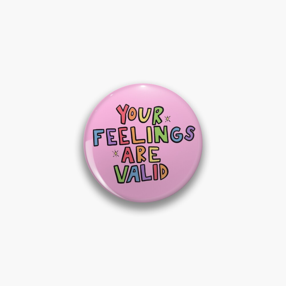 Your Feelings Are Valid Pin