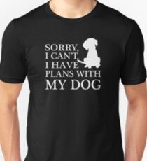 Sorry, I Can't. I Have Plans With My Dog. T-Shirt