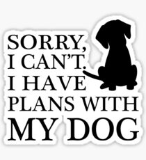 Sorry, I Can't. I Have Plans With My Dog. Sticker