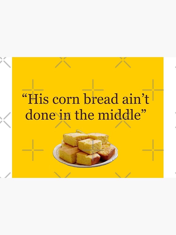 His corn bread ain't done by danaburke86