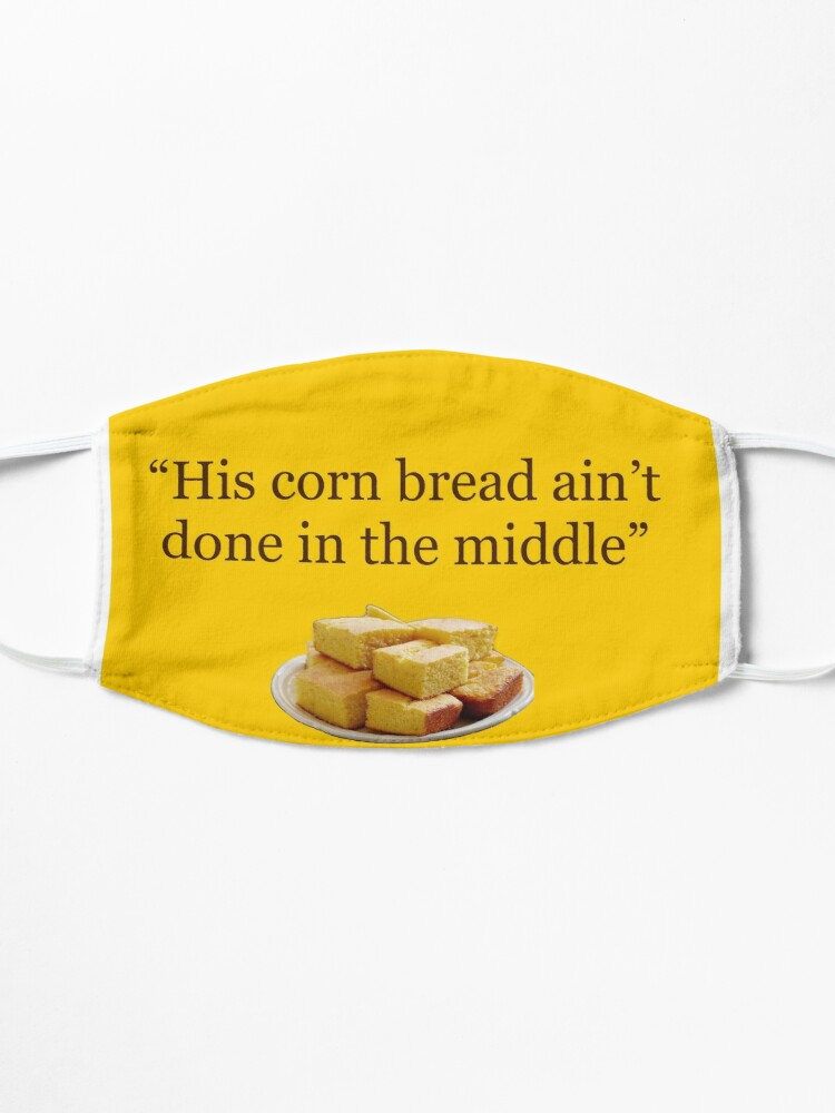 Alternate view of His corn bread ain't done Mask