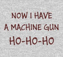 Now I Have A Machine Gun Ho-Ho-Ho | Unisex T-Shirt