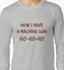 Now I Have A Machine Gun Ho-Ho-Ho Long Sleeve T-Shirt