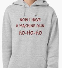 Now I Have A Machine Gun Ho-Ho-Ho Pullover Hoodie