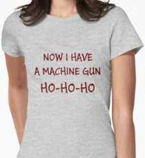 Now I Have A Machine Gun Ho-Ho-Ho Women's Fitted T-Shirt