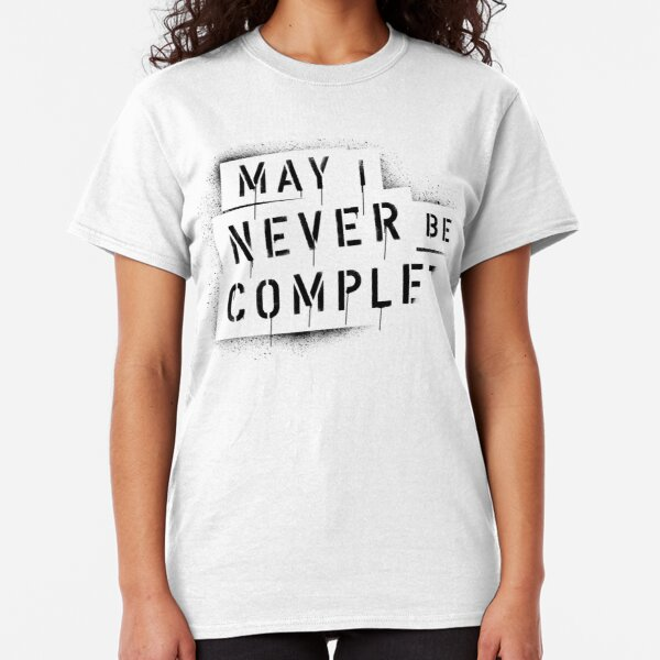 QUOTE / May I Never Be Complete Classic T-Shirt