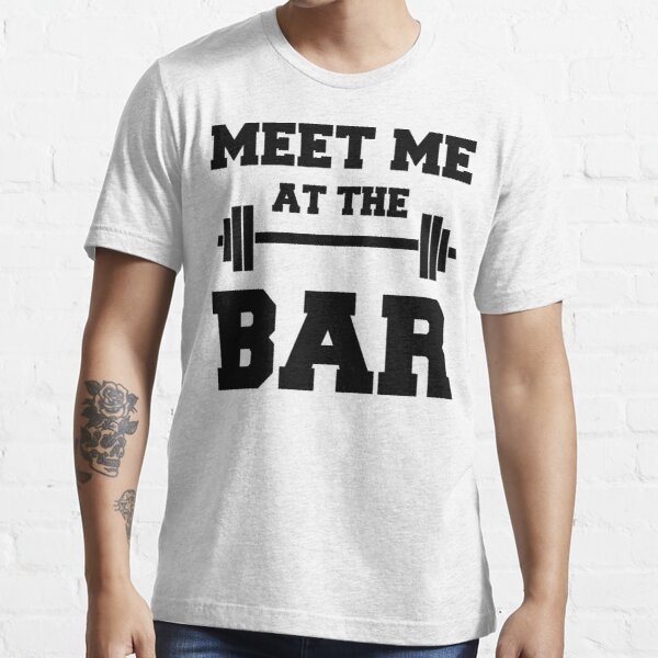 MEET ME AT THE BAR - Funny Gym Design for Lifters - Black Text Essential T-Shirt