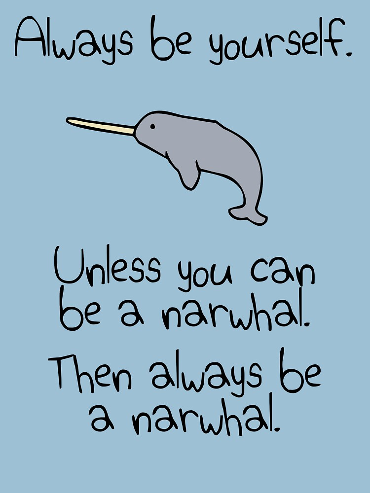TShirtGifter presents: Always Be Yourself, Unless You Can Be A Narwhal | Unisex T-Shirt