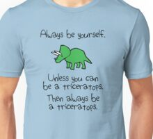 Always Be Yourself, Unless You Can Be A Triceratops Unisex T-Shirt