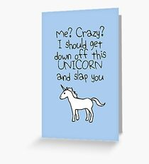 Me? Crazy? I Should Get Down Off This Unicorn And Slap You Greeting Card