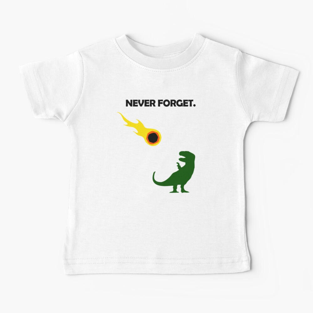 Never Forget (Dinosaurs) Baby T-Shirt