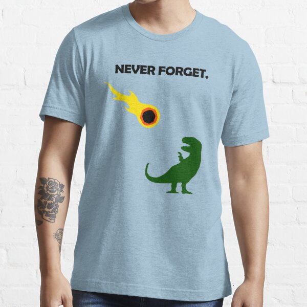 Never Forget (Dinosaurs) Essential T-Shirt