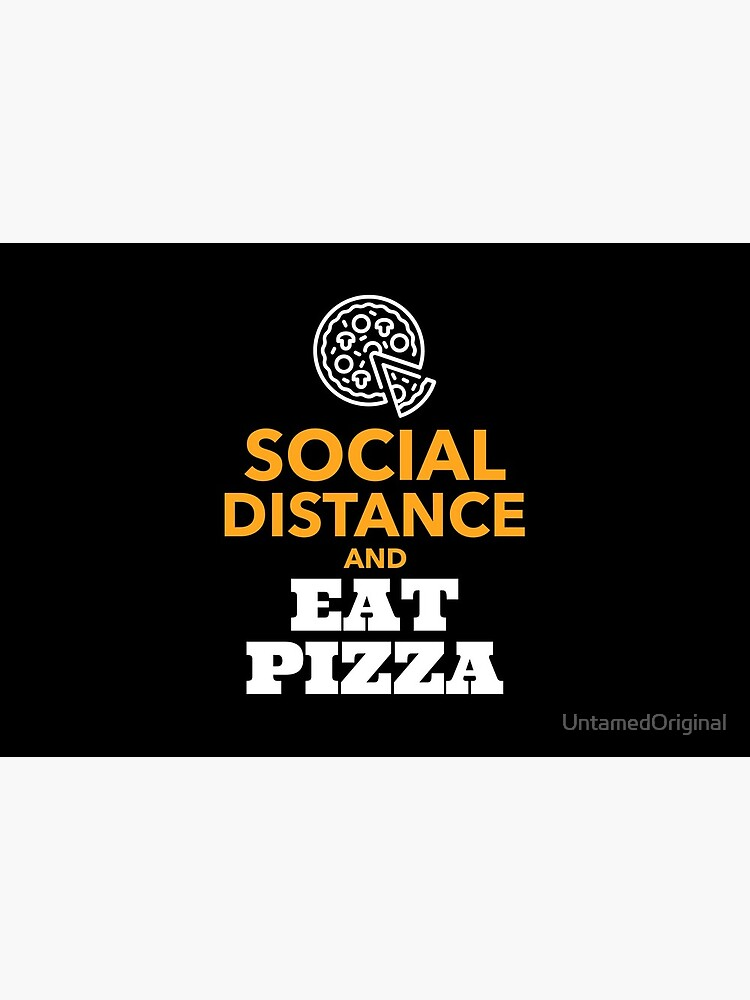 Social Distance and Eat Pizza | Pizza Lover Design by UntamedOriginal