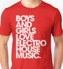 Boys And Girls Love Electro House Music. T-Shirt