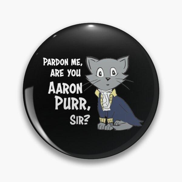 Pardon Me, Are You Aaron Purr, Sir? Pin