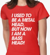 I Used To Be A MetalHead, But Now I Am A Basshead Womens Fitted T-Shirt
