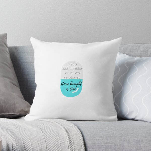 can't make your own serotonin? store bought is fine Throw Pillow