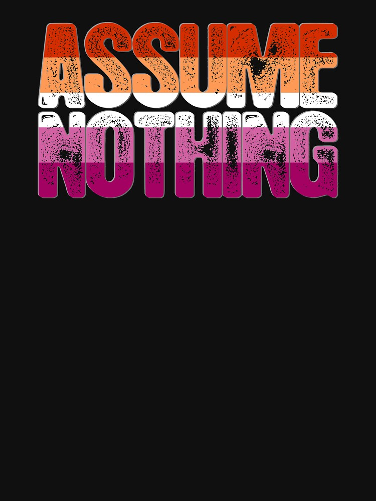 Assume Nothing Lesbian Pride by valador