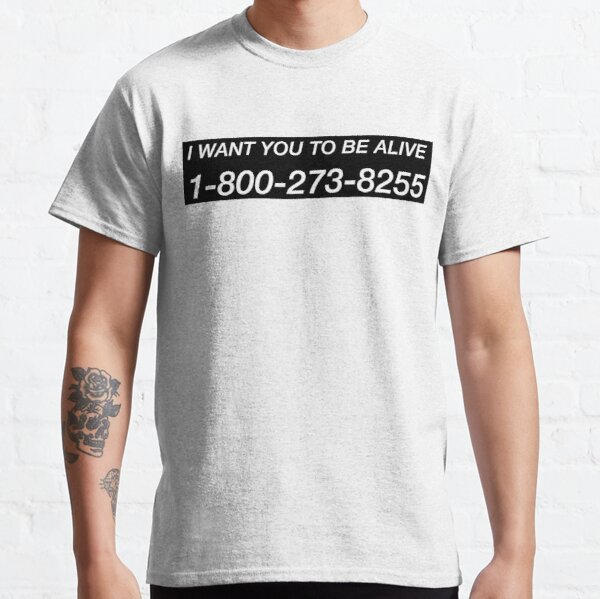 I WANT YOU TO BE ALIVE Classic T-Shirt