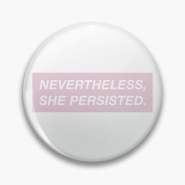 Nevertheless, she persisted. (pink box) Pin