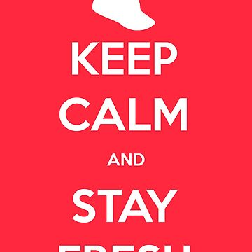 Keep Calm and Stay Fresh by Bigheadblue