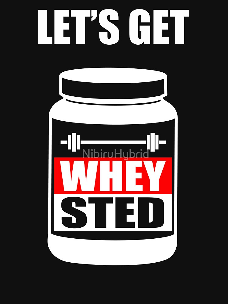 Let's Get Whey-Sted Funny Gym Bodybuilding Protein Mashup | Unisex T-Shirt