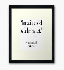 "Churchill, ""I am easily satisfied with the very best."" Sir Winston Churchill Framed Print"