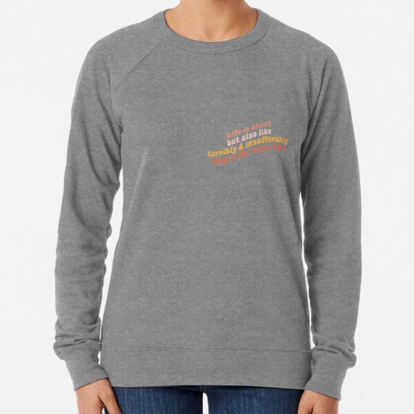 Life is short but also like terribly and insufferably long at the same time Lightweight Sweatshirt