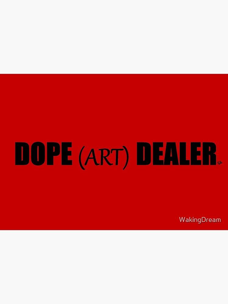 DOPE (ART) DEALER by WakingDream