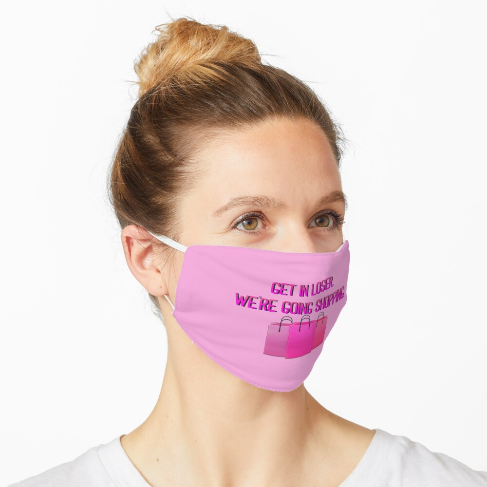 Get In Loser, We're Going Shopping - Mean Girls Design Mask