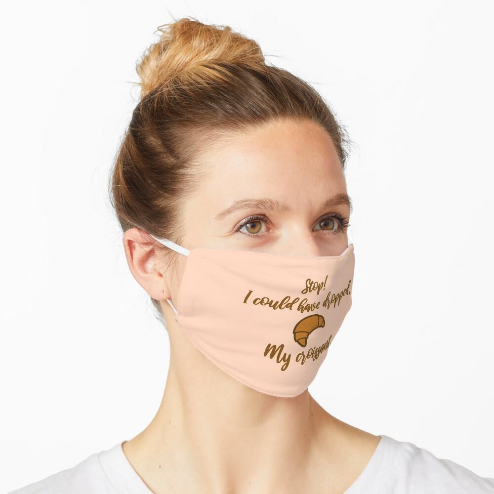 Stop! I could've dropped my croissant! - Vine Design Mask
