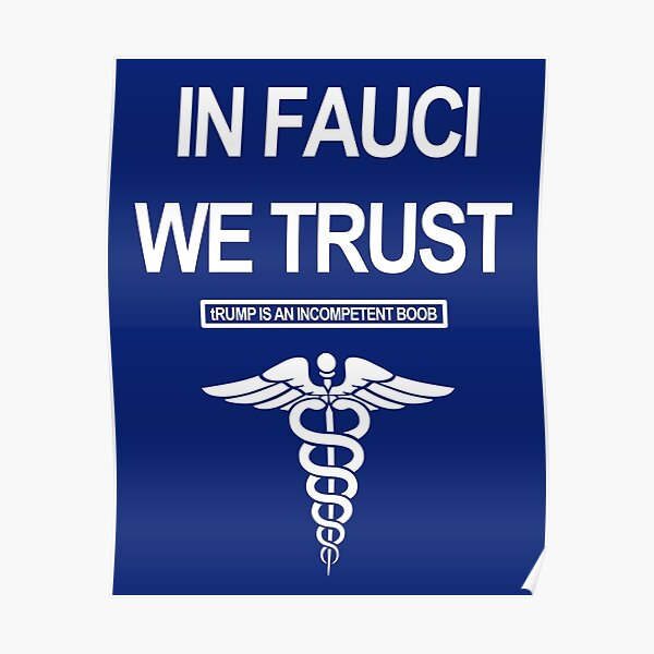 In Fauci We Trust - tRUMP is an incompetent boob  Poster