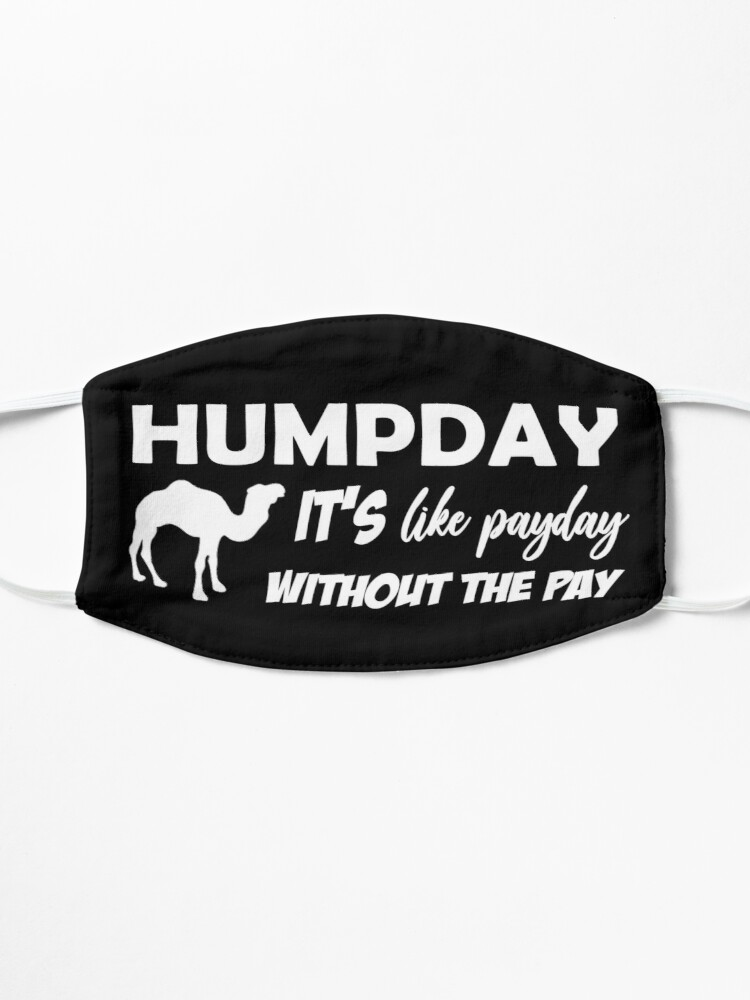 Alternate view of Humpday It's like payday without the pay Mask