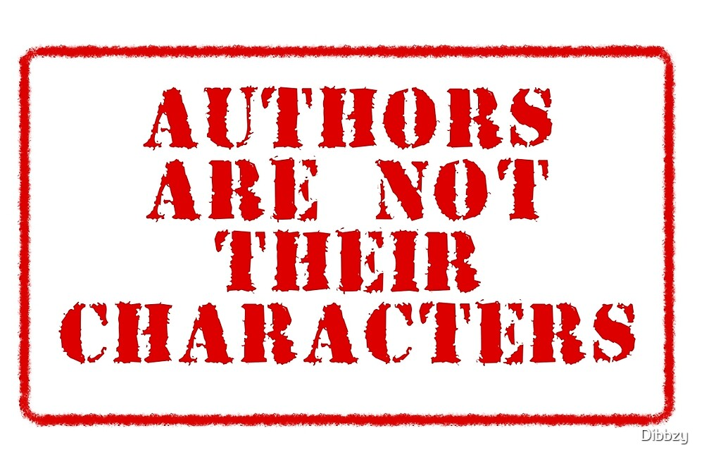 Authors are not their characters by Dibbzy
