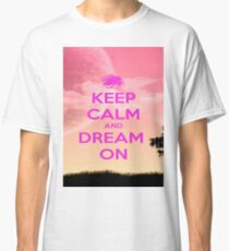 Keep Calm And Dream On Classic T-Shirt
