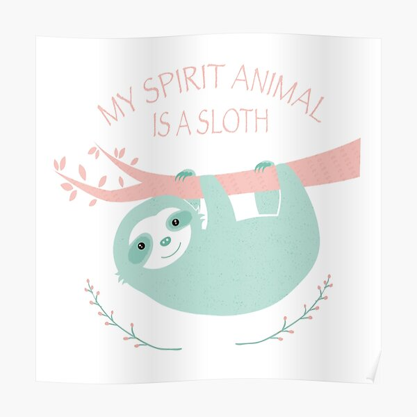 My spirit animal is a Sloth Poster