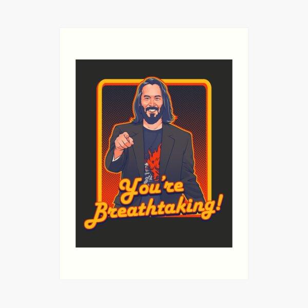 YOU'RE BREATHTAKING!! - Keanu Reeves Art Print