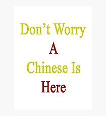 Don't Worry A Chinese Is Here Photographic Print