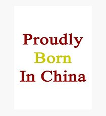 Proudly Born In China Photographic Print