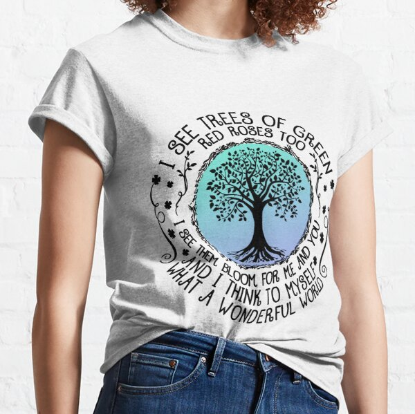 I See Trees Of Green Red Roses Too Classic T-Shirt