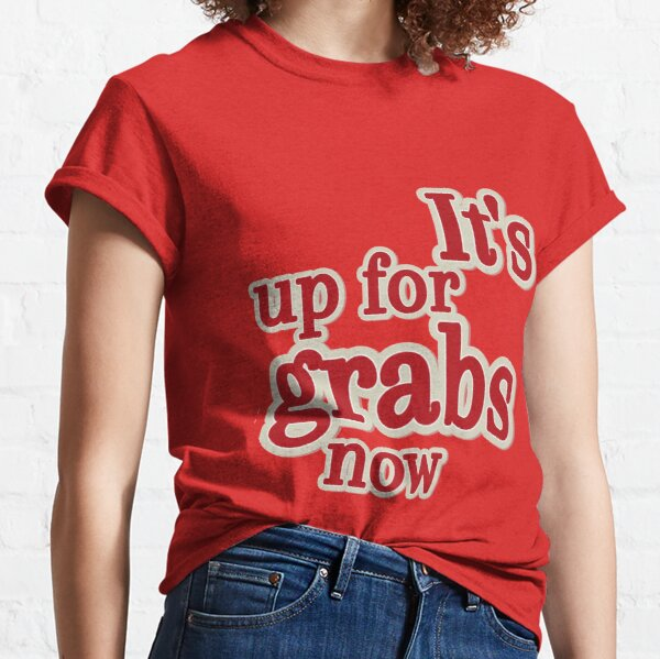 Up for grabs Classic T-Shirt
