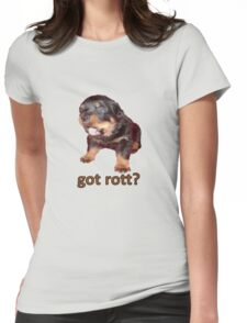 Got Rott? Rottweiler Owner  Womens Fitted T-Shirt
